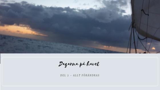 Dagarna på havet del 2 – Allt Förändras